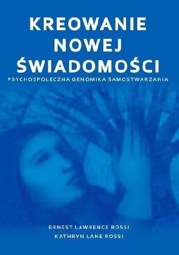 Okładka książki Kreowanie nowej świadomości - psychospołeczna genomika samostwarzania