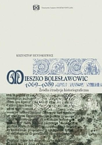 Okładka książki Mieszko Bolesławowic 1069-1089. Źródła i tradycja historiograficzna