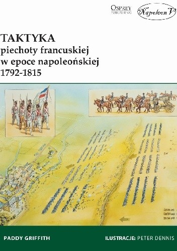 Okładka książki Taktyka piechoty francuskiej w epoce napoleońskiej 1792-1815