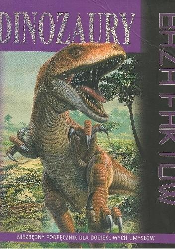 Okładka książki Dinozaury. Baza faktów