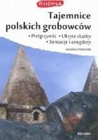 Tajemnice polskich grobowców. Pielgrzymki, ukryte skarby, sensacje i anegdoty.