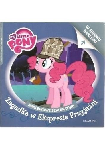 Okładka książki Naklejkowe szaleństwo nr 166. My Little Pony. Zagadka w Ekspresie Przyjaźni