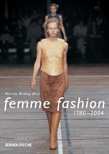 Okładka książki In. Femme Fashion 1780-2004: Die modellierung des weiblichen in der mode/The Modelling of the Female Form in Fashion