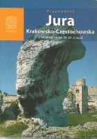 Jura Krakowsko-Częstochowska. Z legendą wśród Orlich Gniazd