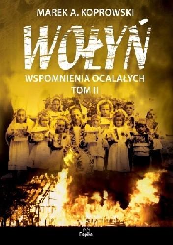 Okładka książki Wołyń. Wspomnienia ocalałych. Tom II