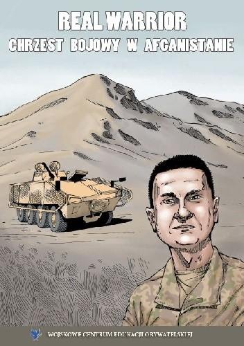 Okładka książki Real Warrior chrzest bojowy w Afganistanie