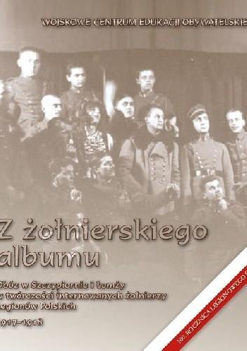 Okładka książki Z żołnierskiego albumu. Obóz w Szczypiornie i Łomży w twórczości internowanych żołnierzy Legionów Polskich 1917-1918