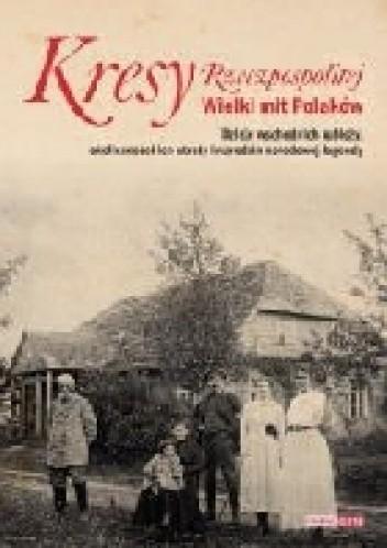 Okładka książki Kresy Rzeczpospolitej. Wielki mit Polaków
