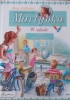 Moje czytanki. Martynka w szkole.