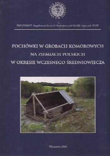Okładka książki Pochówki w grobach komorowych na ziemiach polskich w okresie wczesnego średniowiecza