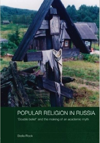 Okładka książki Popular Religion in Russia: 'Double Belief' and the Making of an Academic Myth