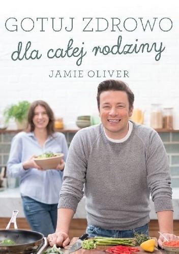 Okładka książki Gotuj zdrowo dla całej rodziny