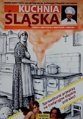 Kuchnia śląska Marek Szołtysek 3943427 Lubimyczytaćpl