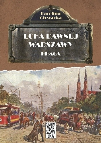 Okładka książki Echa dawnej Warszawy. Praga