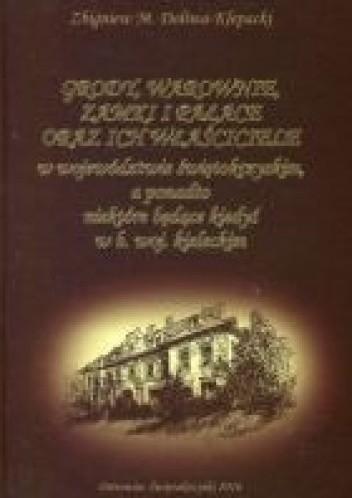 Okładka książki Grody, warownie, zamki i pałace oraz ich właściciele w województwie świętokrzyskim, a ponadto niektóre będące kiedyś w b. woj. kieleckim