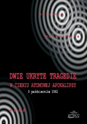 Okładka książki Dwie ukryte tragedie w cieniu atomowej apokalipsy