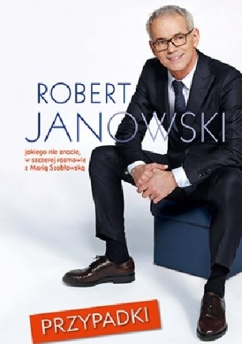 Okładka książki Przypadki. Robert Janowski, jakiego nie znacie, w szczerej rozmowie z Marią Szabłowską