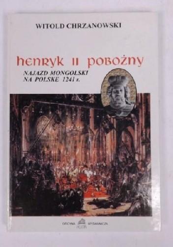 Okładka książki Henryk II Pobożny. Najazd mongolski na Polskę 1241 r.