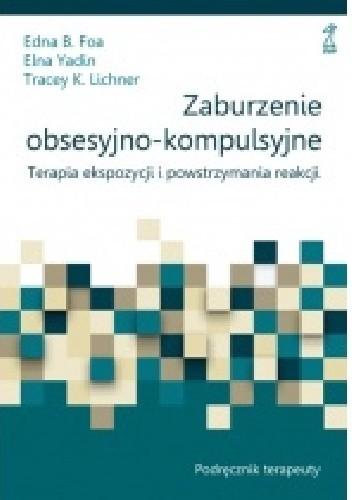 Okładka książki Zaburzenie obsesyjno-kompulsyjne. Terapia ekspozycji i powstrzymania reakcji. Podręcznik terapeuty