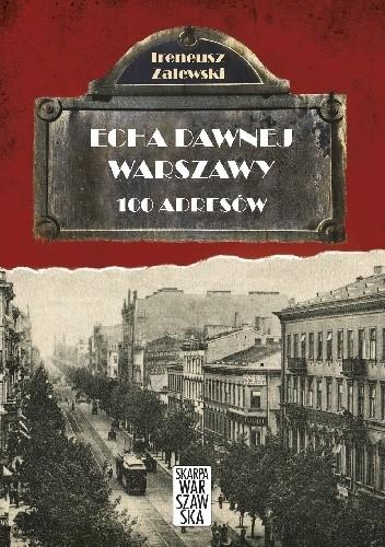 Okładka książki Echa dawnej Warszawy. 100 adresów