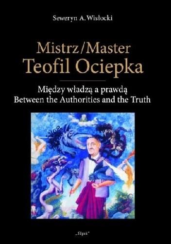 Okładka książki Mistrz Teofil Ociepka. Między władzą a prawdą