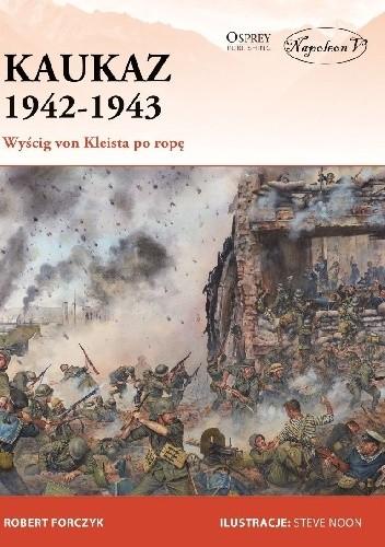 Okładka książki Kaukaz 1942-1943. Wyścig von Kleista po ropę