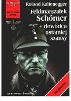 Feldmarszałek Schorner - dowódca ostatniej szansy