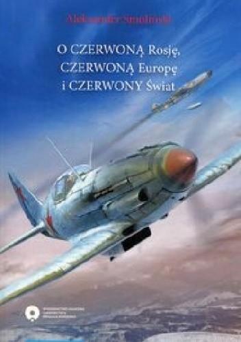 Okładka książki O czerwoną Rosję, czerwoną Europę i czerwony świat