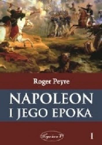 Okładka książki Napoleon i jego epoka. Tom 1