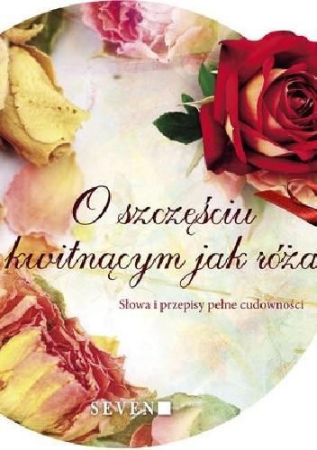 Okładka książki O szczęściu kwitnącym jak róża