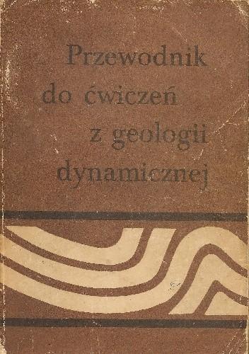 Okładka książki Przewodnik do ćwiczeń z geologii dynamicznej