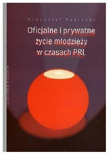 Okładka książki Oficjalne i prywatne życie młodzieży w czasach PRL