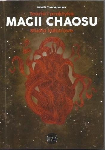 Okładka książki Teoria i praktyka magii chaosu.Studia kulturowe.