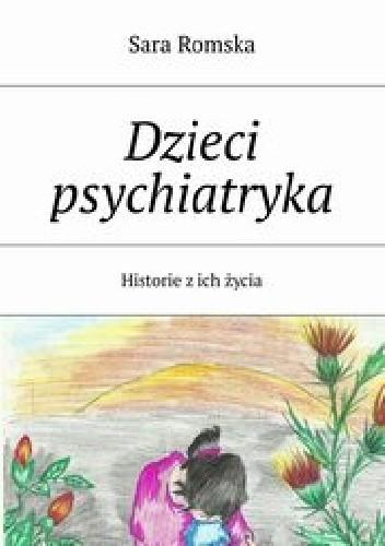 Okładka książki Dzieci psychiatryka. Historie z ich życia