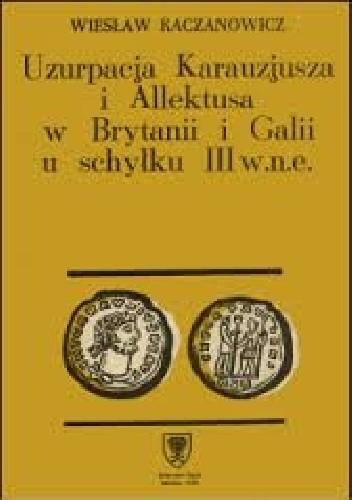 Okładka książki Uzurpacja Karauzjusza i Allektusa w Brytanii i Galii u schyłku III w. n.e.