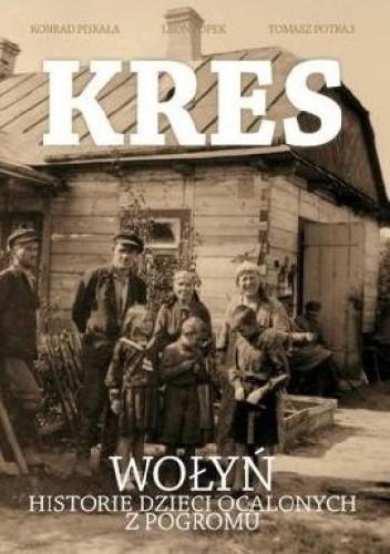 Okładka książki Kres. Wołyń, historie dzieci ocalonych z pogromu
