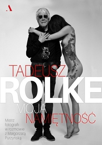 Okładka książki Tadeusz Rolke. Moja namiętność