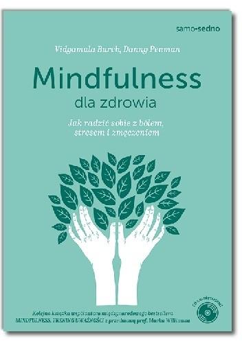 Okładka książki Mindfulness dla zdrowia. Jak radzić sobie z bólem, stresem i zmęczeniem