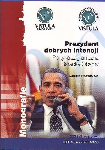 Okładka książki PREZYDENT DOBRYCH INTENCJI. Polityka zagraniczna Baracka Obamy