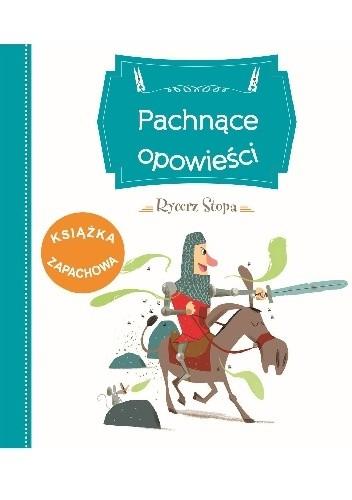 Okładka książki Pachnące opowieści. Rycerz Stopa