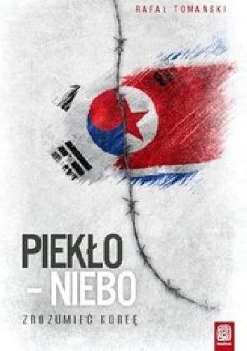 Okładka książki Piekło - niebo. Zrozumieć Koreę