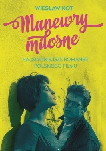Okładka książki Manewry miłosne. Najsłynniejsze romanse polskiego filmu