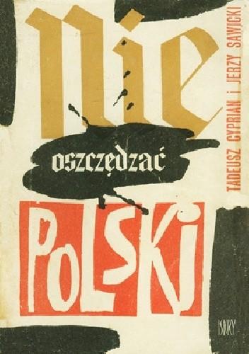 Okładka książki Nie oszczędzać Polski! Zbrodnie hitlerowskie w Polsce na procesie norymberskim.