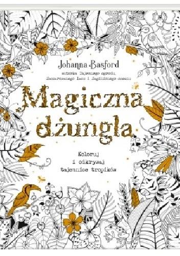 Okładka książki Magiczna dżungla. Koloruj i odkrywaj tajemnice tropików