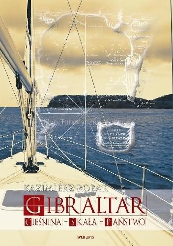 Okładka książki Gibraltar. Cieśnina - Skała - Państwo