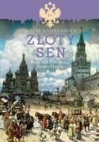 Złoty sen. Rosja XIX-XX wieku. Sprawy i ludzie