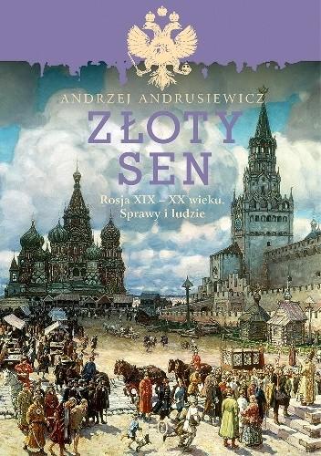 Okładka książki Złoty sen. Rosja XIX-XX wieku. Sprawy i ludzie