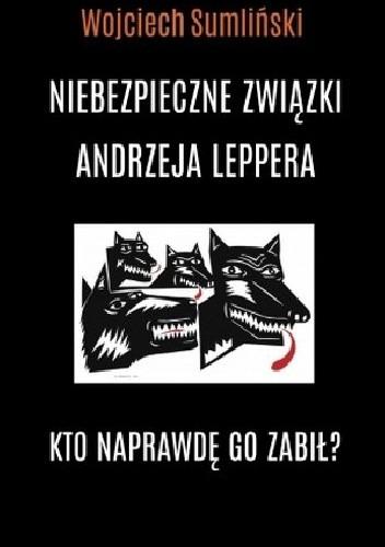 Okładka książki Niebezpieczne związki Andrzeja Leppera. Kto naprawdę go zabił?