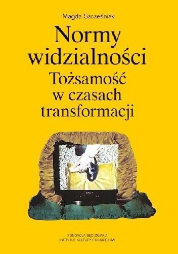 Okładka książki NORMY WIDZIALNOŚCI TOŻSAMOŚĆ W CZASACH TRANSFORMACJI