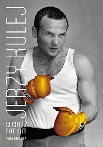 Okładka książki Jerzy Kulej. W cieniu podium